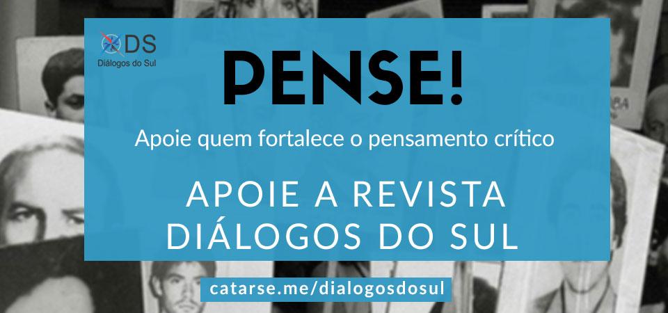 Ajude quem fortalece o pensamento crítico. Apoie a resvista Diálogos do Sul!